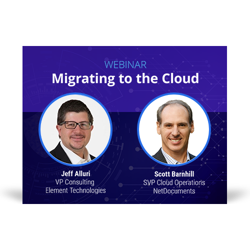 Graphic for webinar event hosted by Jeff Alluri of Element Technologies and Scott Barnhill of NetDocuments discussing migrating to the cloud.