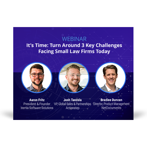 Graphic for webinar event hosted by Aaron Fritz of Inertia Software Solutions, Josh Tanzola of Actionstep, and Bradlee Duncan of NetDocuments discussing three challenges facing small law firms