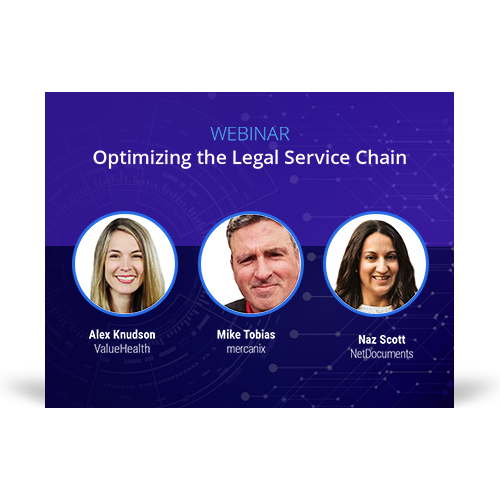 Graphic for the webinar event with speakers Alex Knudson of ValueHealth, Mike Tobias of mercanix, and Naz Scott of NetDocuments discussing optimizing the legal service chain.
