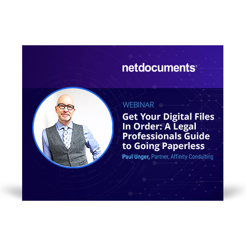 Graphic for webinar event hosted by NetDocuments with guest speaker Paul Unger of Affinity Consulting discussing going paperless for legal professionals.