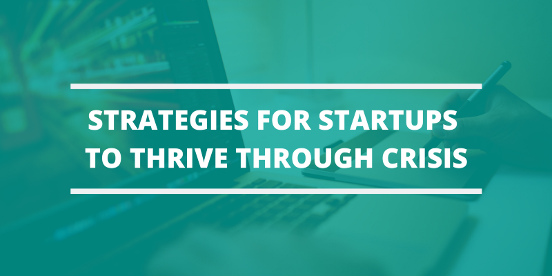 Four Strategies for Startups to Thrive Through Crisis