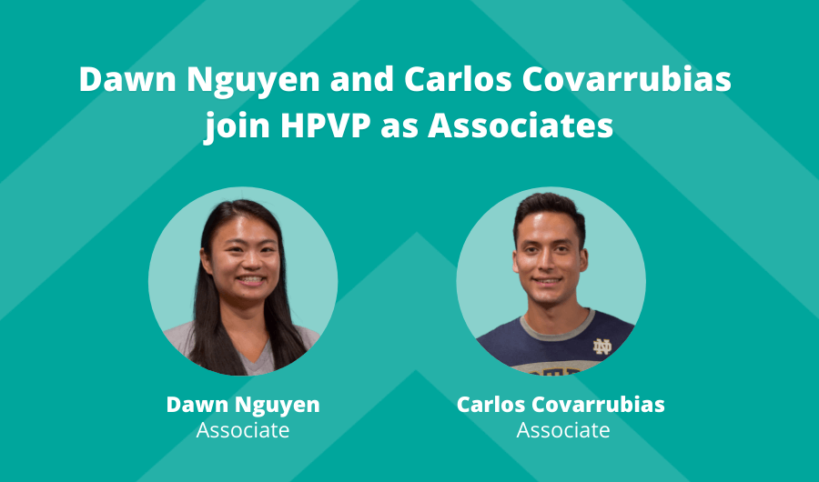 Dawn Nguyen and Carlos Covarrubias join HPVP as Associates