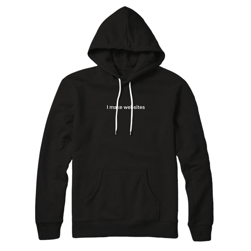"A black hooded sweatshirt with a front pocket, white draw strings and white text saying ""I make websites"" across the center of the chest."