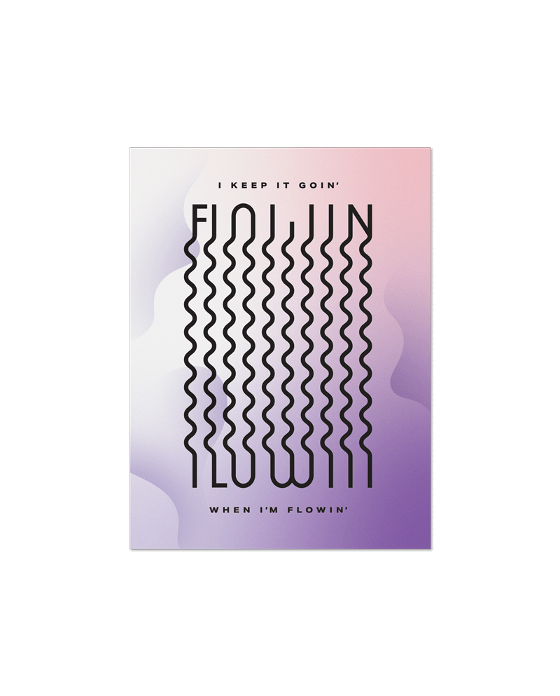 "A purple and salmon poster with small type saying ""I keep it goin'"" at the top, wavy typography in the middle saying ""FLOWIN',"" and small type ""When I'm Flowin'"" at the bottom with an atmospheric background."