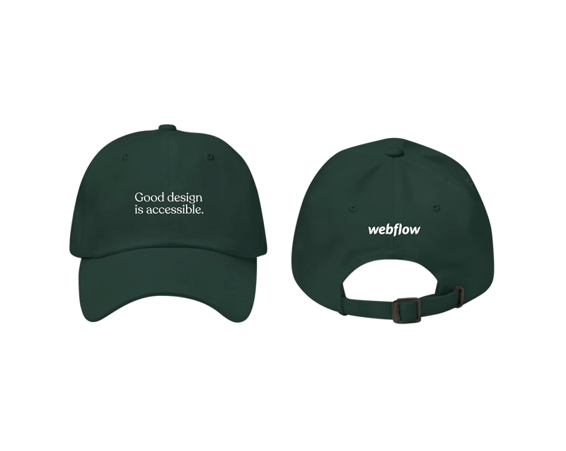 """A spruce green low profile, adjustable hat with a curved visor and white text on the front saying """"Good design is accessible"""" plus a small Webflow logo on the back."""