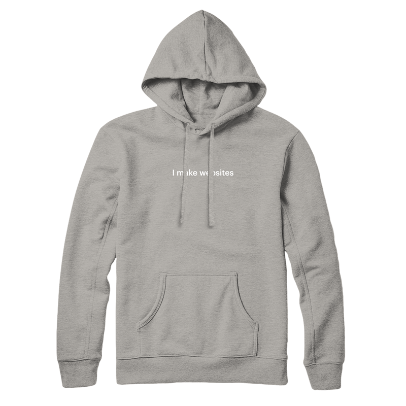 """A gray hooded sweatshirt with a front pocket, white draw strings and white text saying """"I make websites"""" across the center of the chest."""