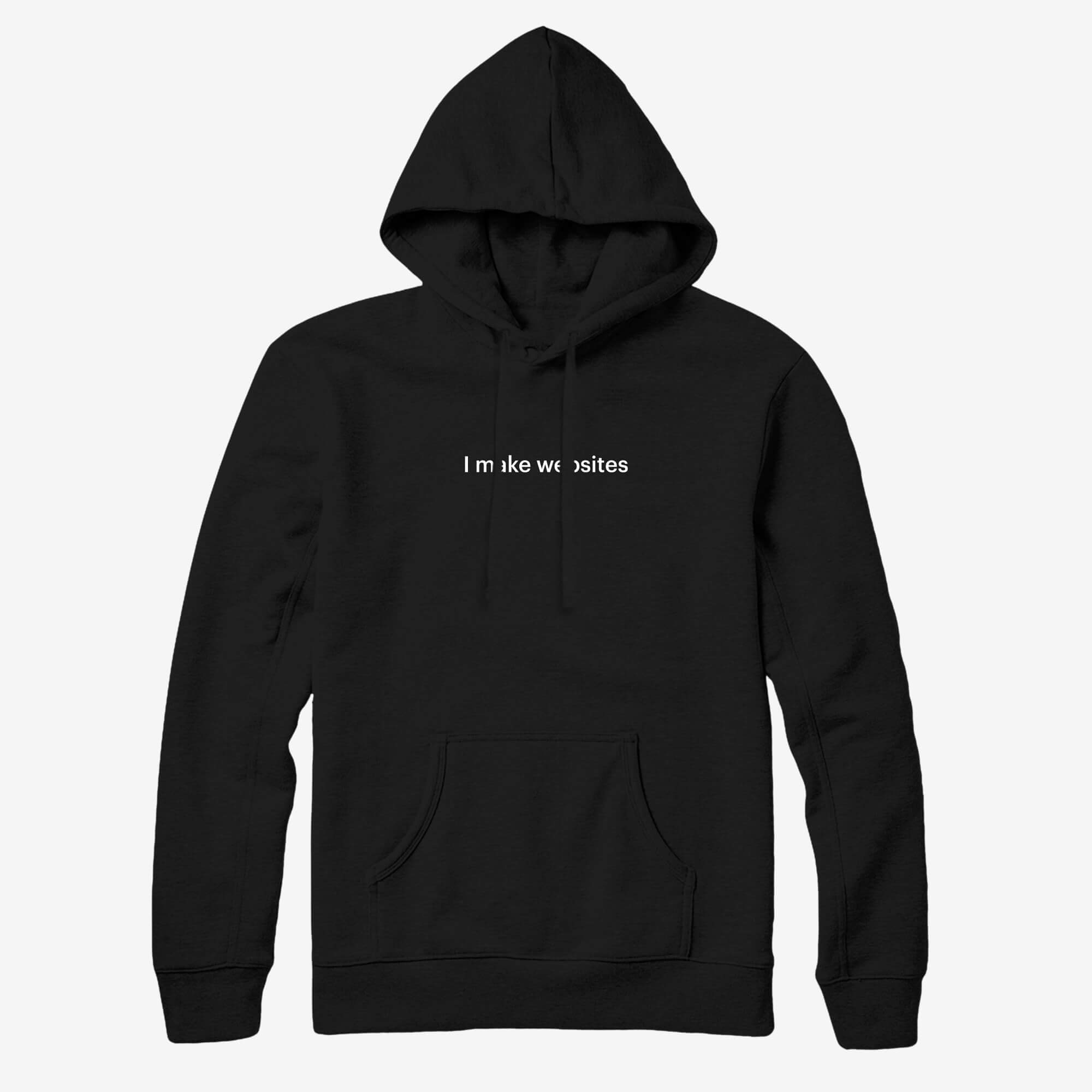 """A hooded sweatshirt with a front pocket, white draw strings and text saying """"I make websites"""" across the center of the chest."""