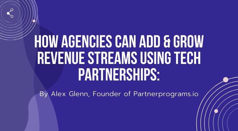 How Agencies Can Add & Grow Revenue Streams Using Tech Partnerships: