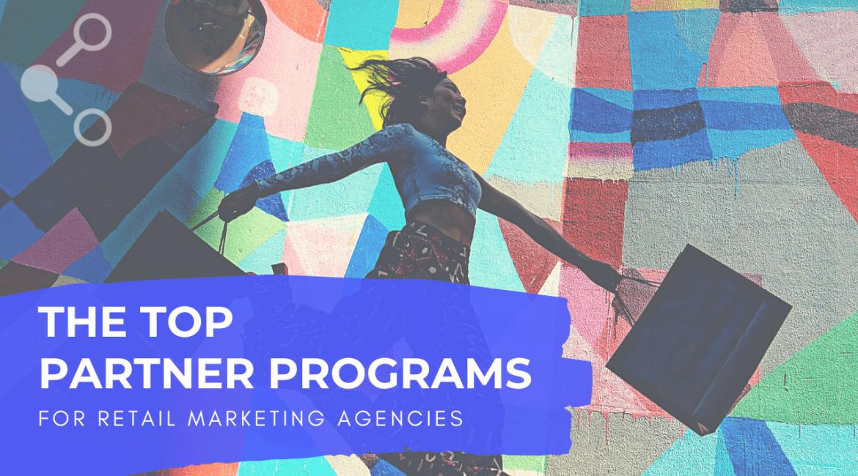 Top Partner Programs for Retail Marketing Agencies
