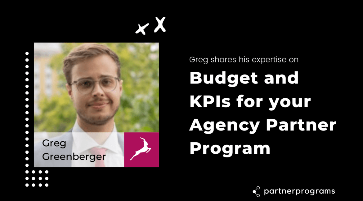 Budget and KPIs for your Agency Partner Program w/ Greg Greenberger
