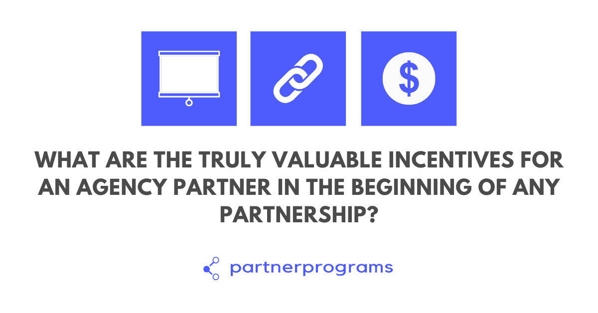 What are the truly valuable incentives for an agency partner in the beginning of any partnership?