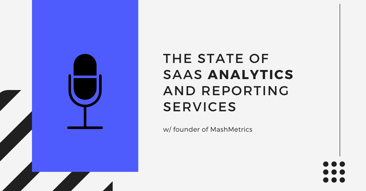 The State of SaaS Analytics and Reporting Services w/ founder of MashMetrics