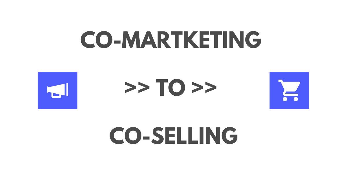 How to convert new co-marketing partners to co-selling partners.