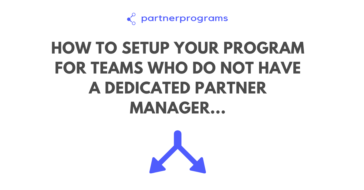 How to setup your program for teams who do not have a dedicated partner manager