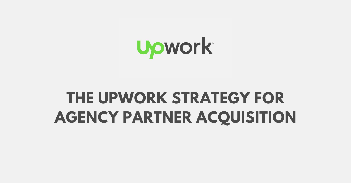 The Upwork strategy for Agency Partner Acquisition