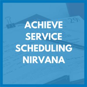 Service Call Scheduling Nirvana