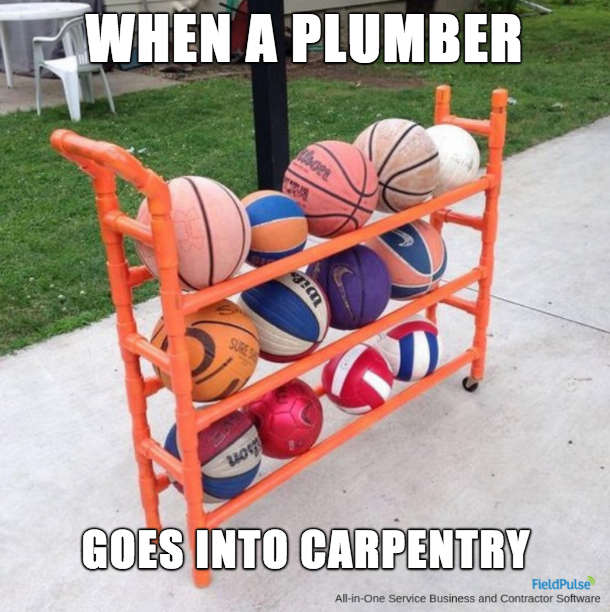 Plumbing Meme: When a plumber goes into carpentry