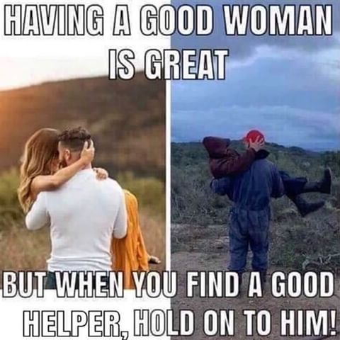 Plumbing Meme: Having a good woman is great but when you find a good helper, hold on to him