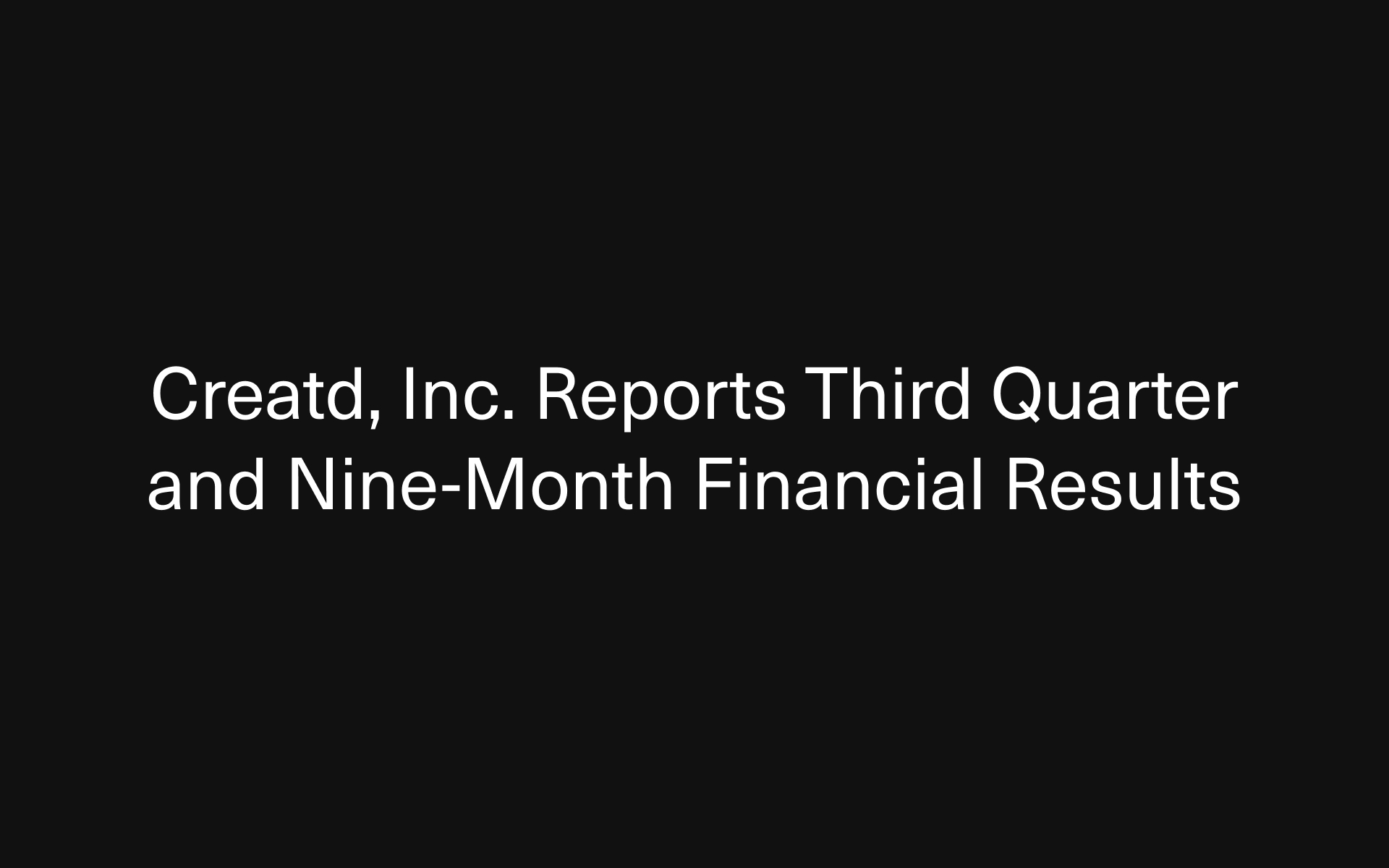 Creatd, Inc. Reports Third Quarter and Nine-Month Financial Results