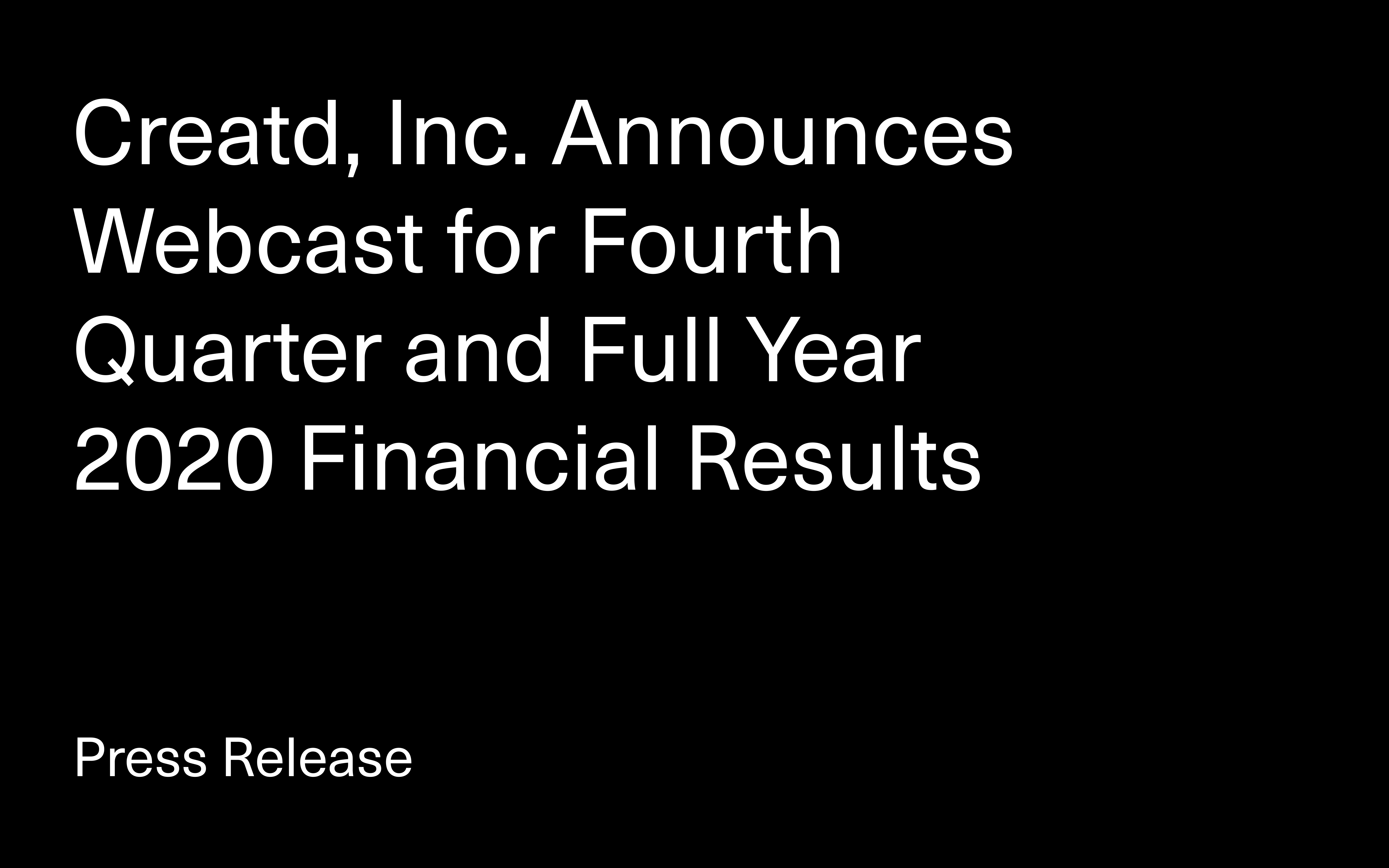 Creatd, Inc. Announces Webcast for Fourth Quarter and Full Year 2020 Financial Results