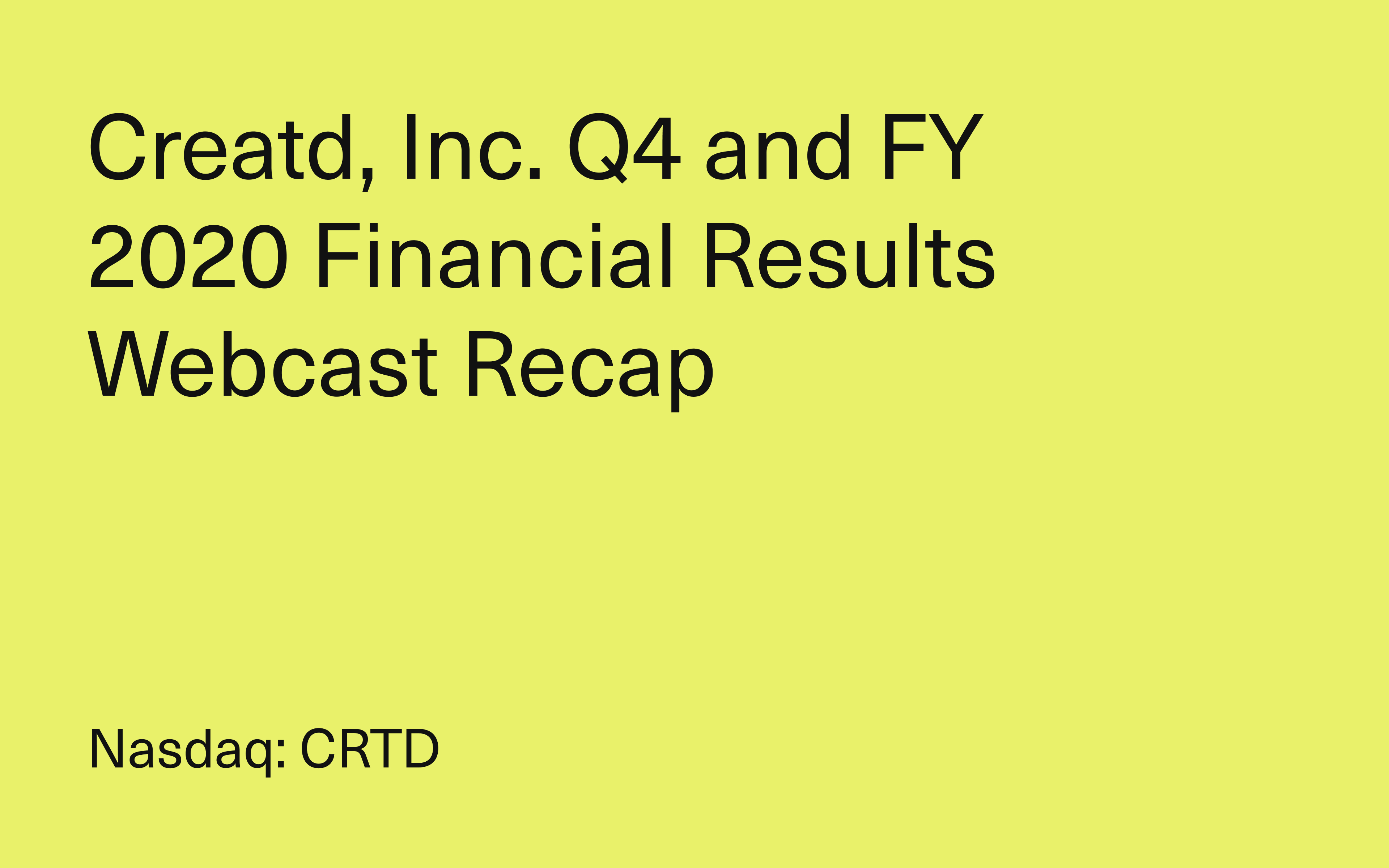 Creatd, Inc. Q4 and Full Year 2020 Financial Results Webcast Recap