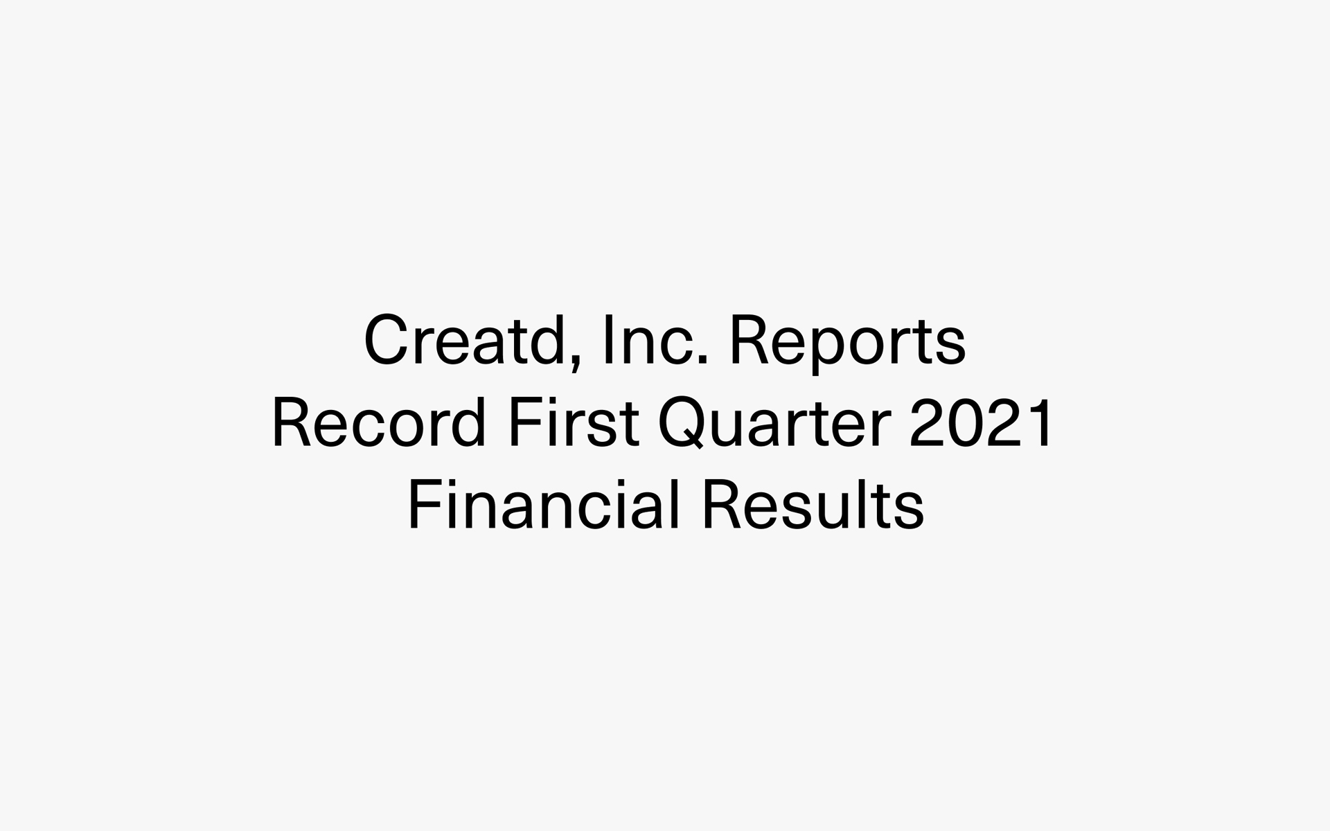 Creatd, Inc. Reports Record First Quarter 2021 Financial Results