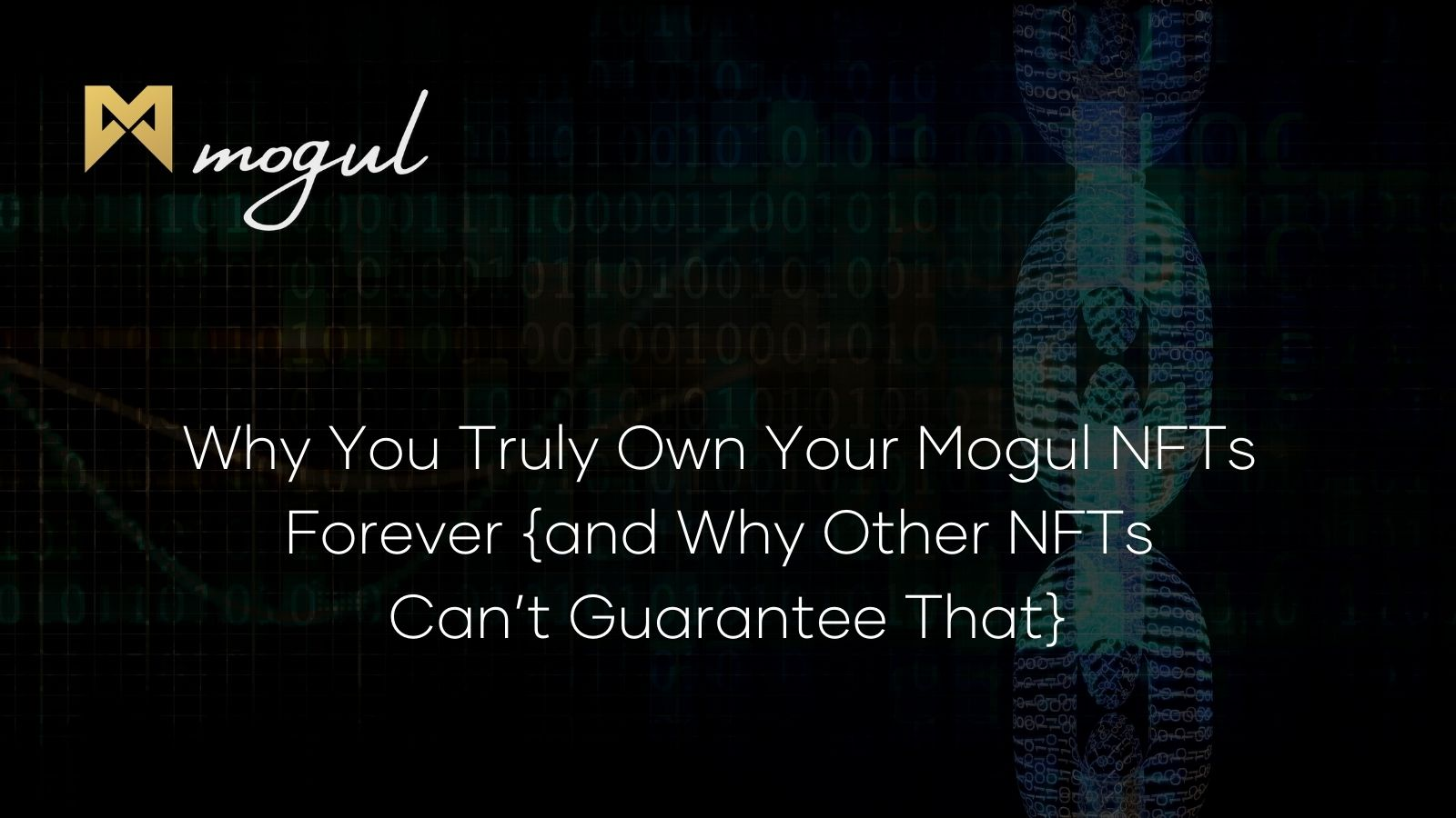 Why You Truly Own Your Mogul NFTs Forever {and Why Other NFTs Can't Guarantee That}