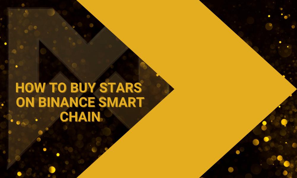 How to Buy Stars on Binance Smart Chain (BSC)