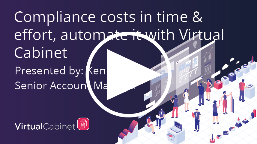 Compliance costs in time and effort , automate it with Virtual cabinet - webinar
