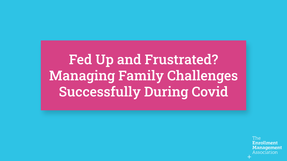 Fed Up and Frustrated? Managing Family Challenges Successfully During Covid