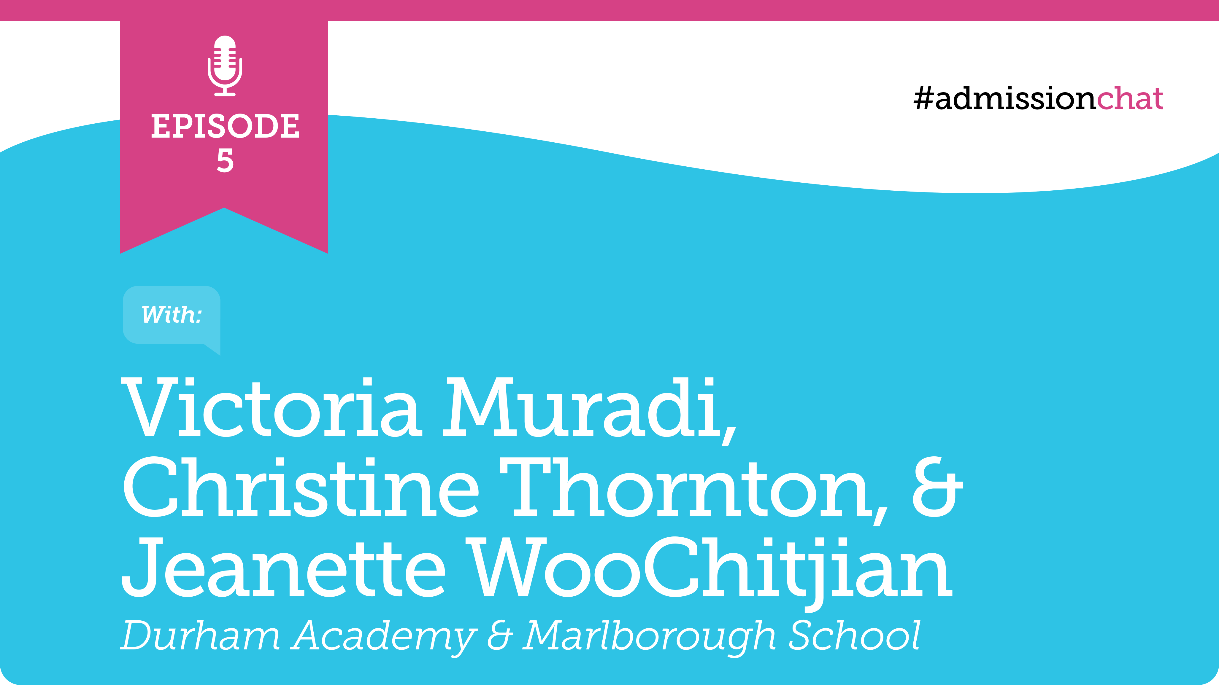 #admissionchat episode five with Victoria Muradi, Christine Thornton, Jeanette WooChitjian discussing the Character Skills Snapshot.