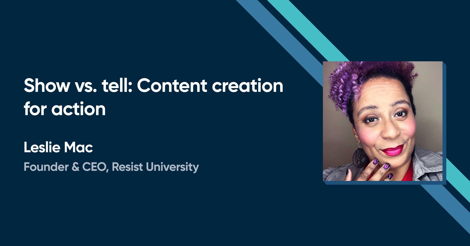 Leslie Mac - Show vs. tell: Content creation for action