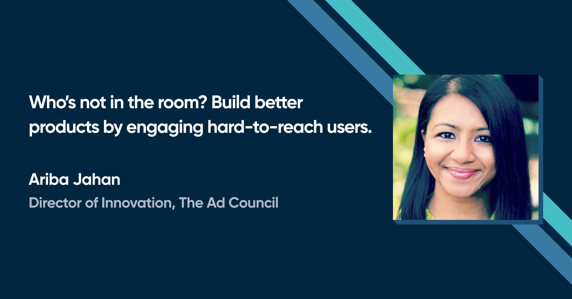 Ariba Jahan - Who's not in the room? Build better products by engaging hard-to-reach users