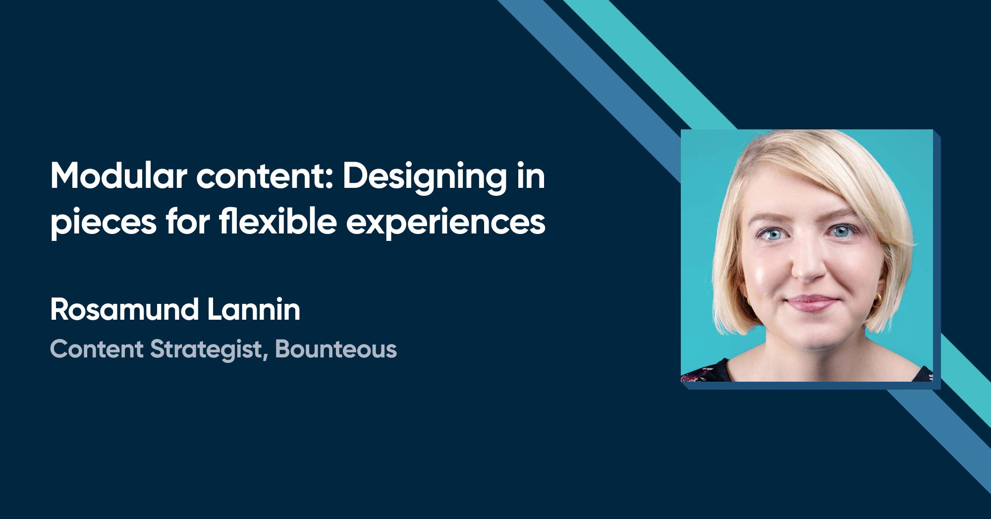 Rosamund Lannin - Modular content: Designing in pieces for flexible experiences