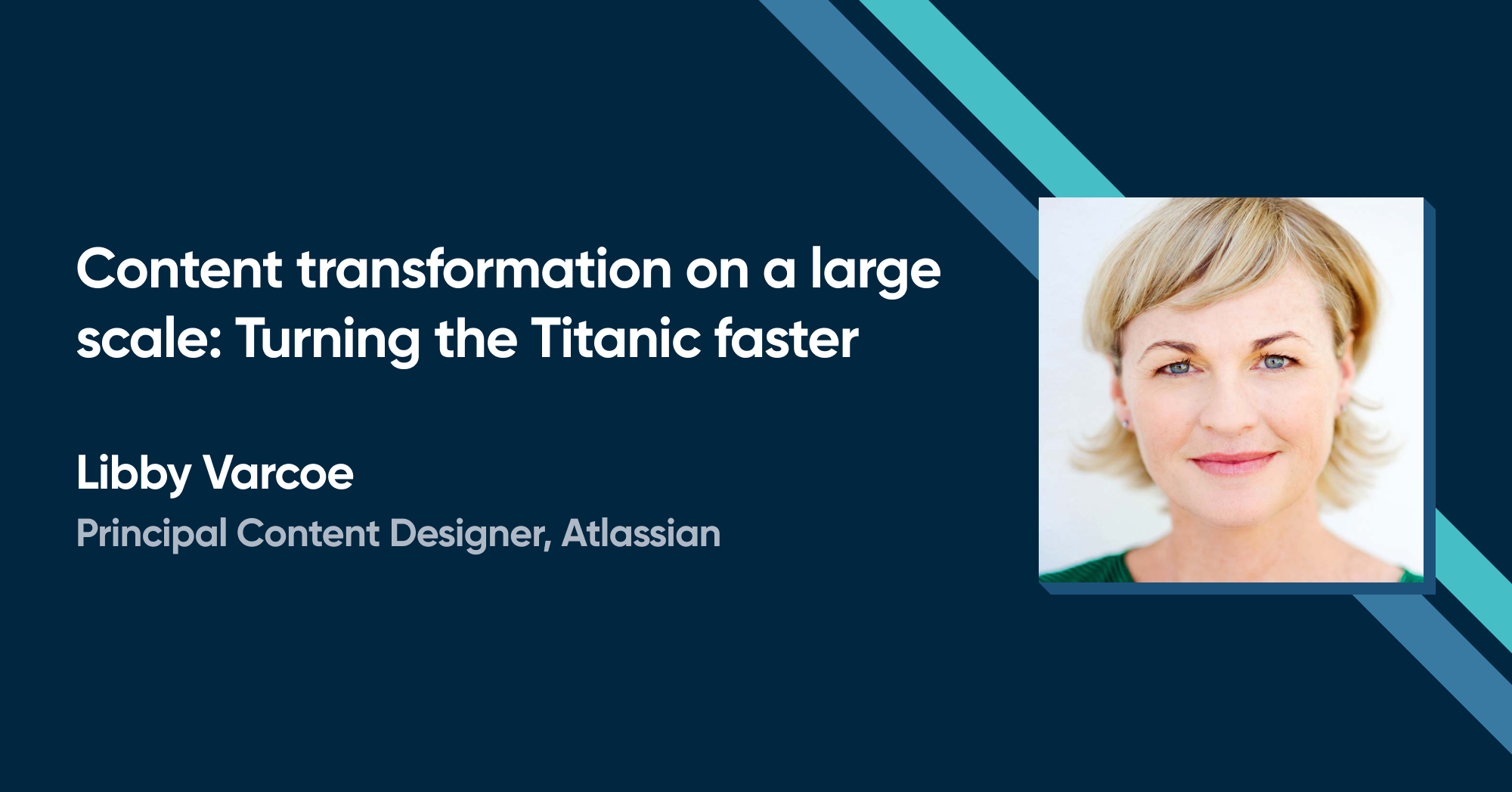 Libby Varcoe - Content transformation on a large scale: Turning the Titanic faster
