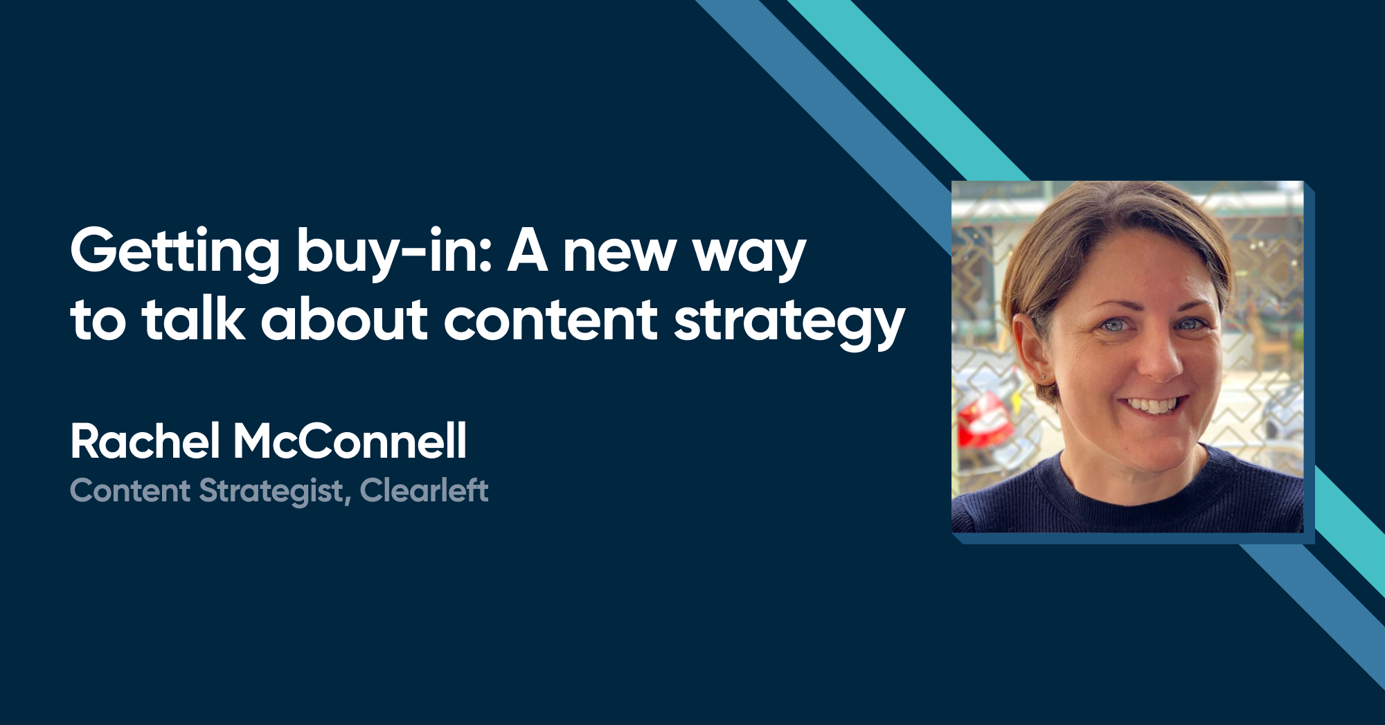 Rachel McConnell- Getting buy-in: A new way to talk about content strategy