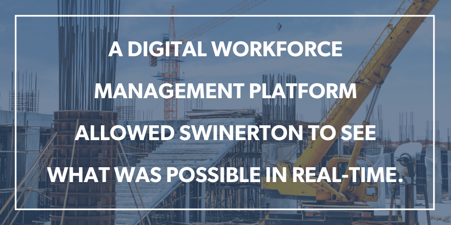 "A quote stating ""A digital workforce management platform allowed swinerton to see what was possible in real-time."""