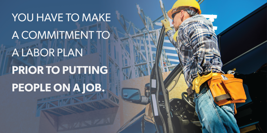 """A quote stating """"You have to make a commitment to a labor plan prior to putting people on a job."""" overlying an image of a construction worker."""