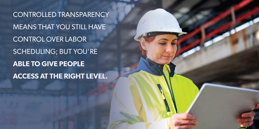 "A construction worker on a tablet with the text: ""Controlled transparency means that you still have controll over labor scheduling; but you're able to give people access at the right level."""