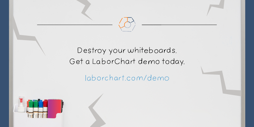 Destory your whiteboards. Get a LaborChart demo today.