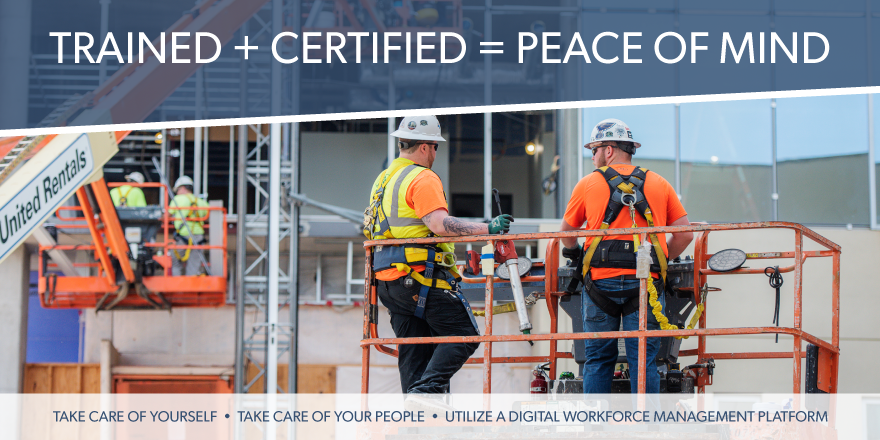 Trained plus certified equals peace of mind. Take care of yourself, take care of your people, utilize a digital workforce management platform.