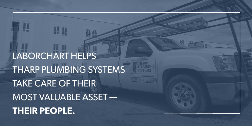 LaborChart helps Tharp Plumbing systems take care of their most valuable asset-- their people.