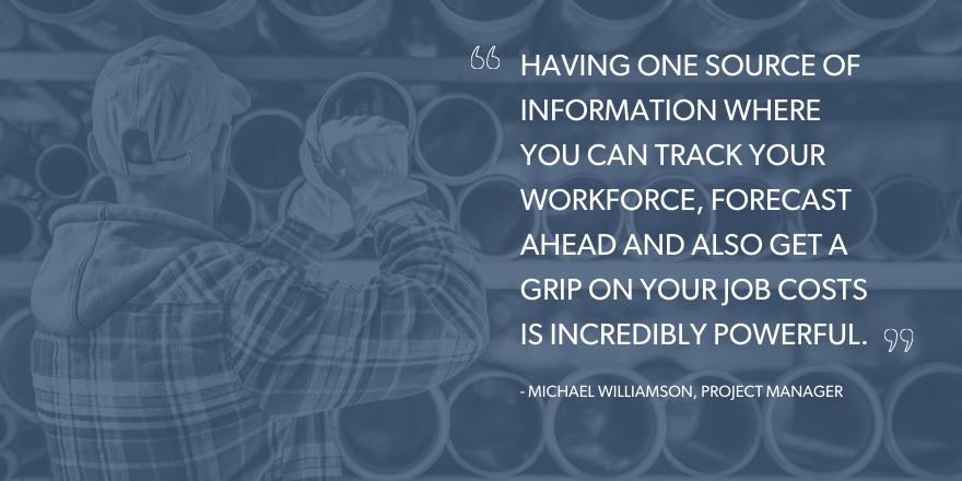 """An image with the quote """"having one source of information where you can track your workforce, forecast ahead and also get a frip on your job sots is incredibly poweful."""""""