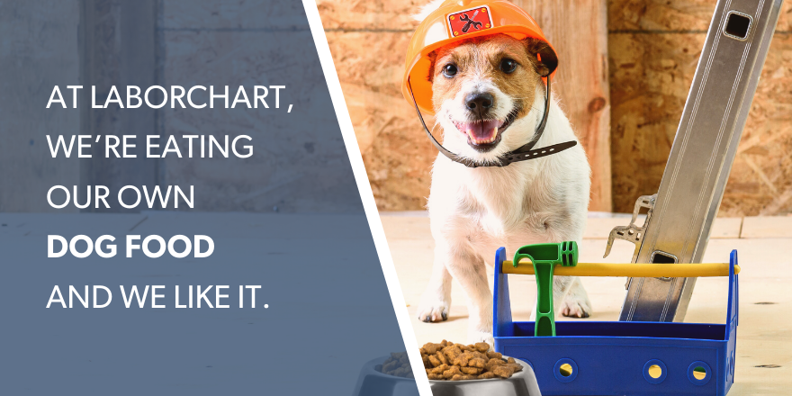 """At LaborChart, we're eating our own dog food and we like it"""
