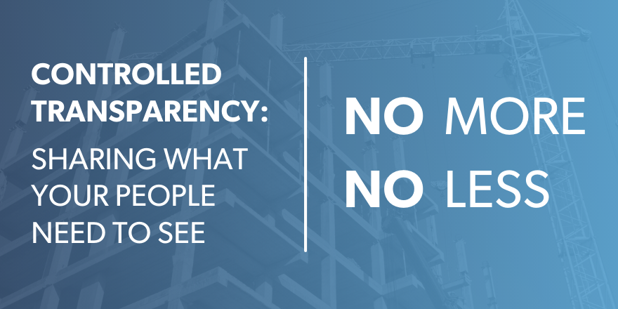 In construction workforce management controlled transparency means sharing what your people need to see, no more, no less.