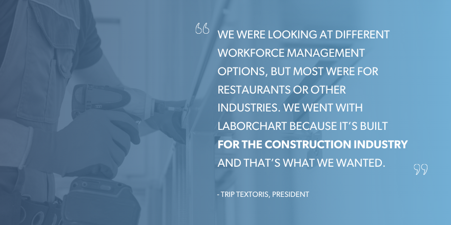 A quote about a contractor who chose LaborChart, the construction workforce management platform, because it was built for the construction industry.