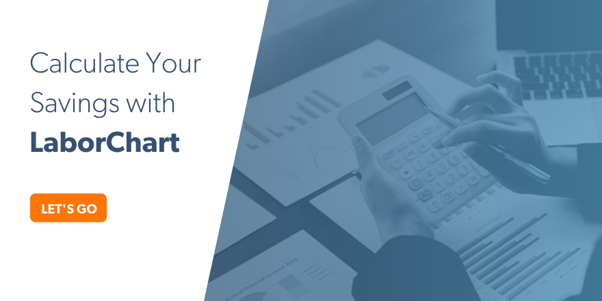 Calculate your savings with LaborChart's workforce management calculator.