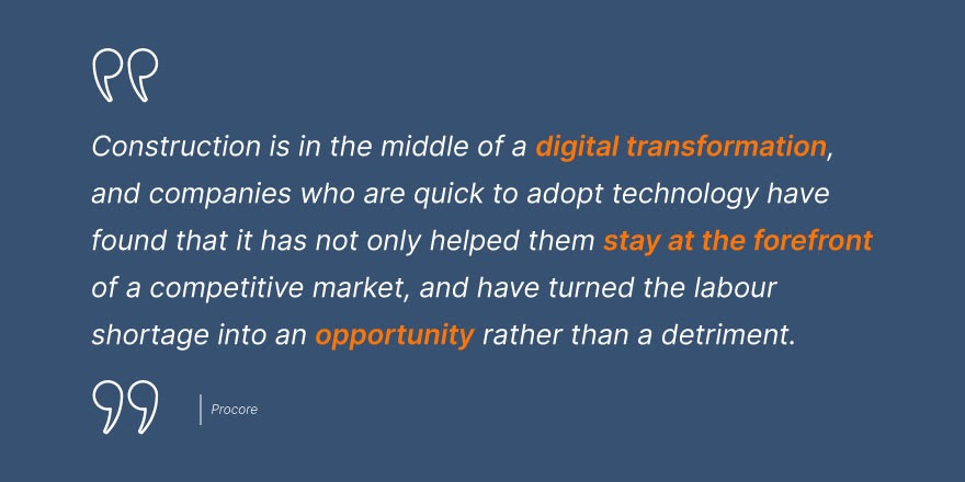 """Procore says, """"Construction is in the middle of a digital transformation, and companies who are quick to adopt technology have found that it has not only helped them stay at the forefront of a competitive market, and have turned the labor shortage into an opportunity rather than a detriment."""""""