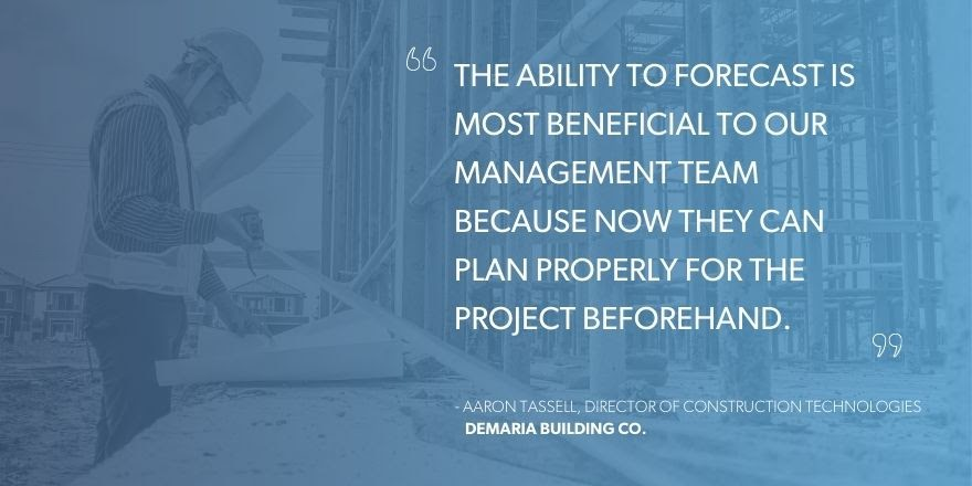 """Aaron Tassell, Director of Construction Technologies, DeMaria Building Co., says, """"The ability to forecast is most beneficial to our management team because now they can plan properly for the project beforehand."""""""
