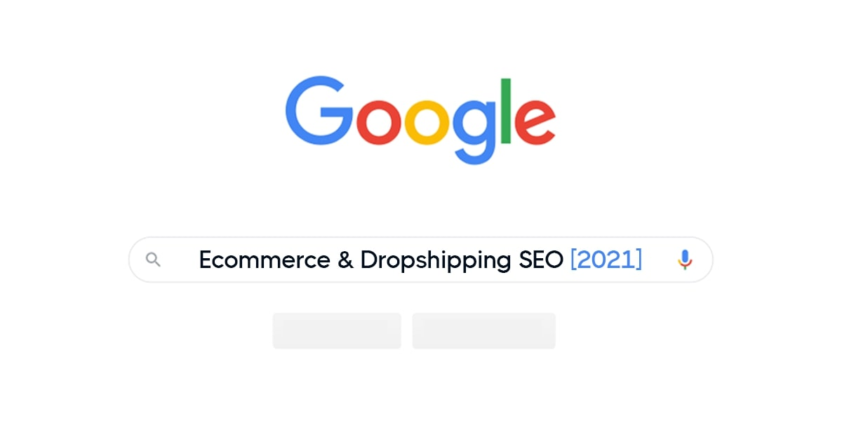 Ecommerce SEO Guide: How to Grow Organic Traffic for Your Online Store in 2021
